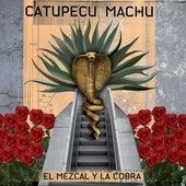El Mezcal Y La Cobra de Catupecu Machu