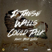 If These Walls Could Talk (feat. PopLord) von Dash Gwoppo