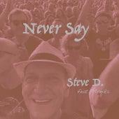 Never Say by Steve D