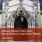 Organ Music for Lent, Palm Sunday and Holy Week by John Keys