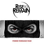 Power Through Fear by Rise To Remain
