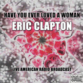 Have You Ever Loved A Woman (Live) van Eric Clapton