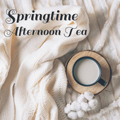 Springtime Afternoon Tea by Various Artists