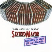 Embajadores Del Tango-Grabado En Vivo En Alemania de Sexteto Mayor