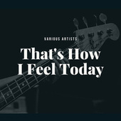 That's How I Feel Today fra Various Artists