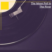 The Moon Fell In The River von Various Artists