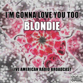 I'm Gonna Love You Too (Live) de Blondie