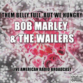 Them Belly Full, But We Hungry (Live) de Bob Marley