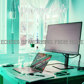 Echoes of Working from Home de Vintage Cafe