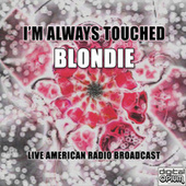I'm Always Touched (Live) de Blondie