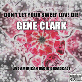 Don't Let Your Sweet Love Die (Live) by Gene Clark