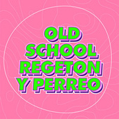 Old School Regeton y Perreo de Various Artists