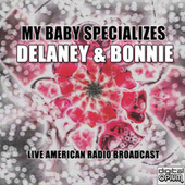 My Baby Specializes (Live) by Delaney & Bonnie