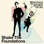 Shake The Foundations: Militant Funk & The Post-Punk Dancefloor 1978-1984 von Various Artists