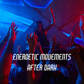 Energetic Movements After Dark (Party Lounge Music Mix) fra Chilled Ibiza