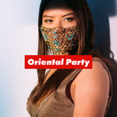 Oriental Party: Asian Melodies to Dance and Have Fun by Ibiza Lounge Club