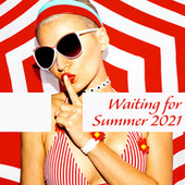 Waiting for Summer 2021 – Hot Party Chillout Hits Straight from Ibiza von Ibiza Chill Out