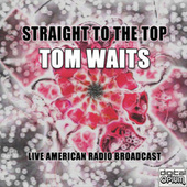 Straight To The Top (Live) de Tom Waits