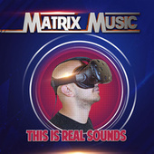 Matrix Music - This is Real Sounds by Various Artists