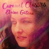 Caramel Classics by Elaine Gâteau