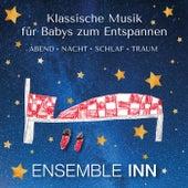 Klassische Musik für Babys zum Entspannen - Abend. Nacht. Schlaf. Traum. by Ensemble Inn