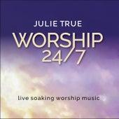 Worship 24 / 7 (Live Soaking Worship Music) by Julie True