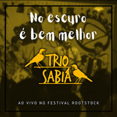 No Escuro É Bem Melhor (Ao Vivo no Festival Rootstock) von Trio Sabiá