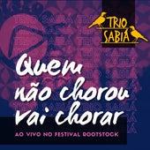 Quem Não Chorou, Vai Chorar (Ao Vivo no Festival Rootstock) von Trio Sabiá