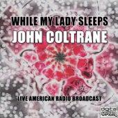 While My Lady Sleeps (Live) de John Coltrane