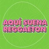 Aquí Suena Reggaeton by Various Artists
