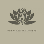 Deep Breath Music von Best Relaxing SPA Music, Yoga, Spa Music Relaxation Meditation