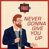 Never Gonna Give You Up by Home Free