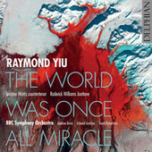 Raymond Yiu: The World Was Once All Miracle (Live) by Andrew Watts