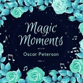 Magic Moments with Oscar Peterson, Vol. 1 by Oscar Peterson