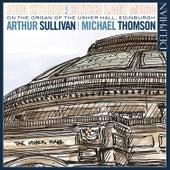 Arthur Sullivan & Michael Thomson – British Light Music on the Organ of the Usher Hall, Edinburgh by John Kitchen