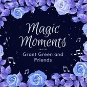 Magic Moments with Grant Green and Friends von Grant Green