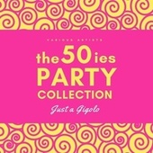 Just a Gigolo (The 50Ies Party Collection) by Various Artists