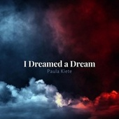 I Dreamed a Dream by Paula Kiete