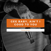 Gee Baby, Ain't I Good To You de Various Artists