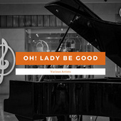 Oh! Lady Be Good van Various Artists