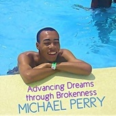 Advancing Dreams Through Brokenness by Michael Perry