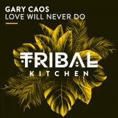 Love Will Never Do de Gary Caos