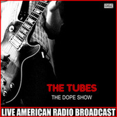 The Dope Shows (Live) by The Tubes