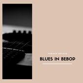 Blues In Bebop by Various Artists