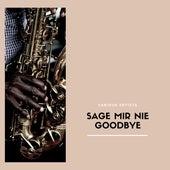 Sage mir nie Goodbye von Various Artists
