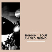 Thinkin´ Bout An Old Friend fra Various Artists