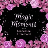 Magic Moments with Tennessee Ernie Ford by Tennessee Ernie Ford