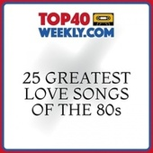 25 Greatest Love Songs of the 80s by Various Artists