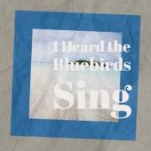 I Heard the Bluebirds Sing de Various Artists