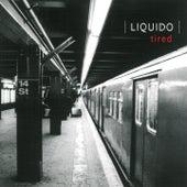 Tired von Liquido